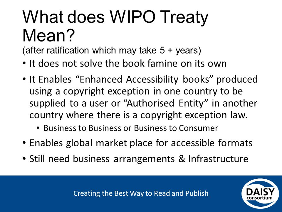 Creating the Best Way to Read and Publish What does WIPO Treaty Mean? (after ratification which may take 5 + years) It does not solve the book famine
