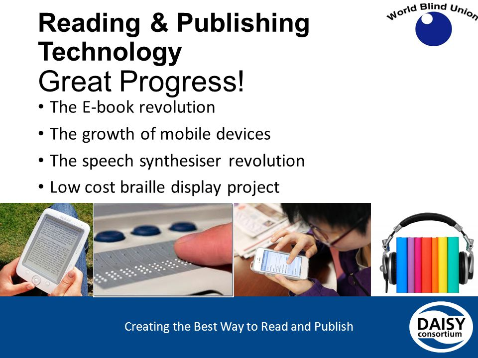 Creating the Best Way to Read and Publish Reading & Publishing Technology Great Progress! The E-book revolution The growth of mobile devices The speec