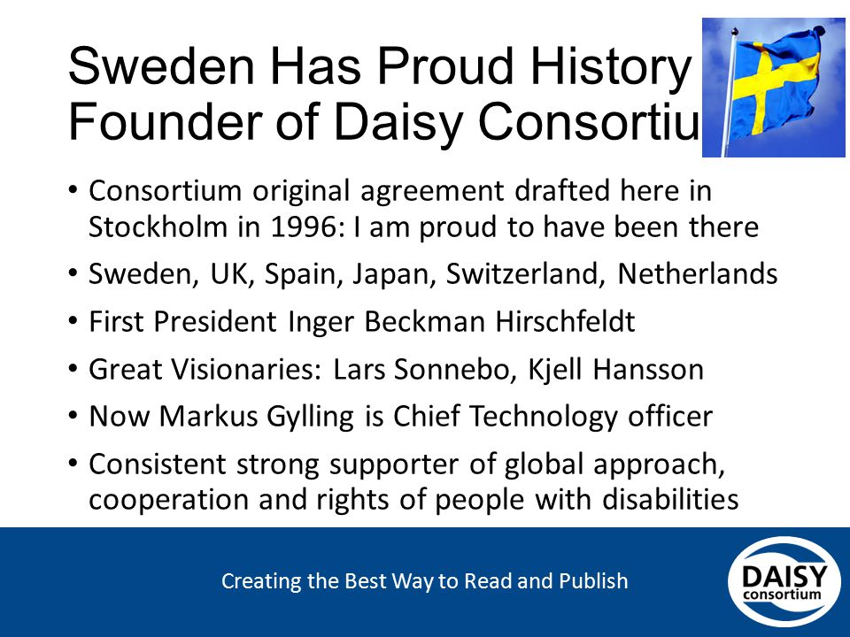 Creating the Best Way to Read and Publish Sweden Has Proud History as Founder of Daisy Consortium Consortium original agreement drafted here in Stockh