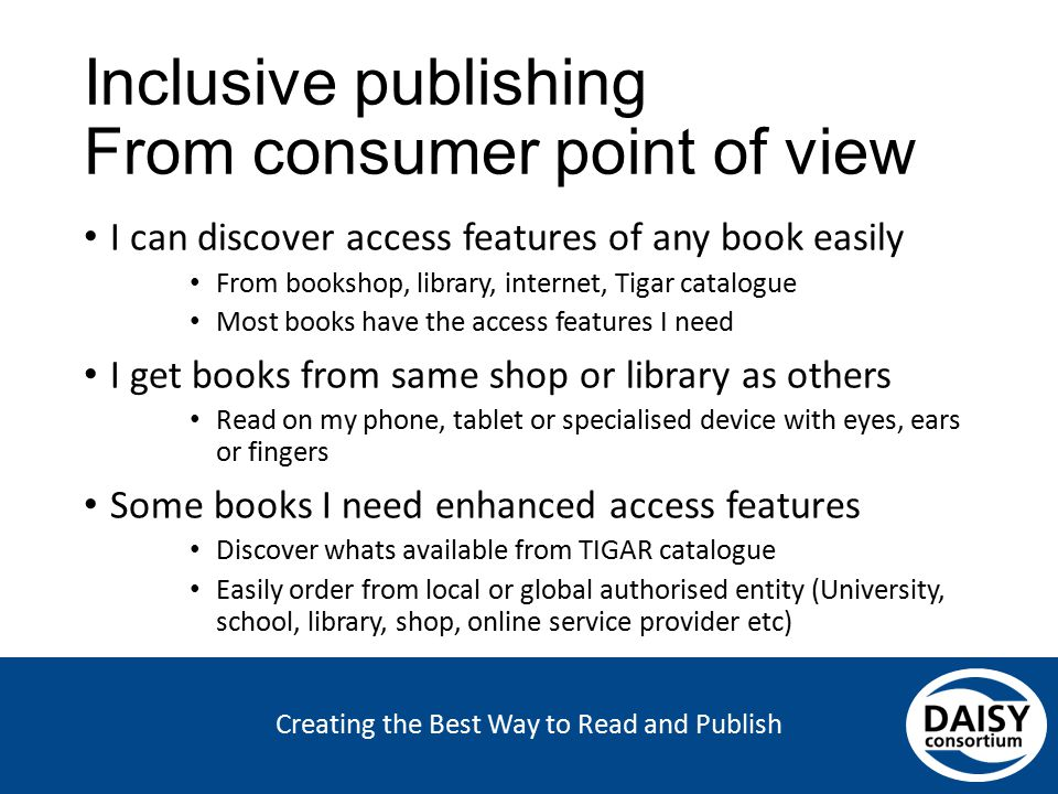 Creating the Best Way to Read and Publish Inclusive publishing From consumer point of view I can discover access features of any book easily From book