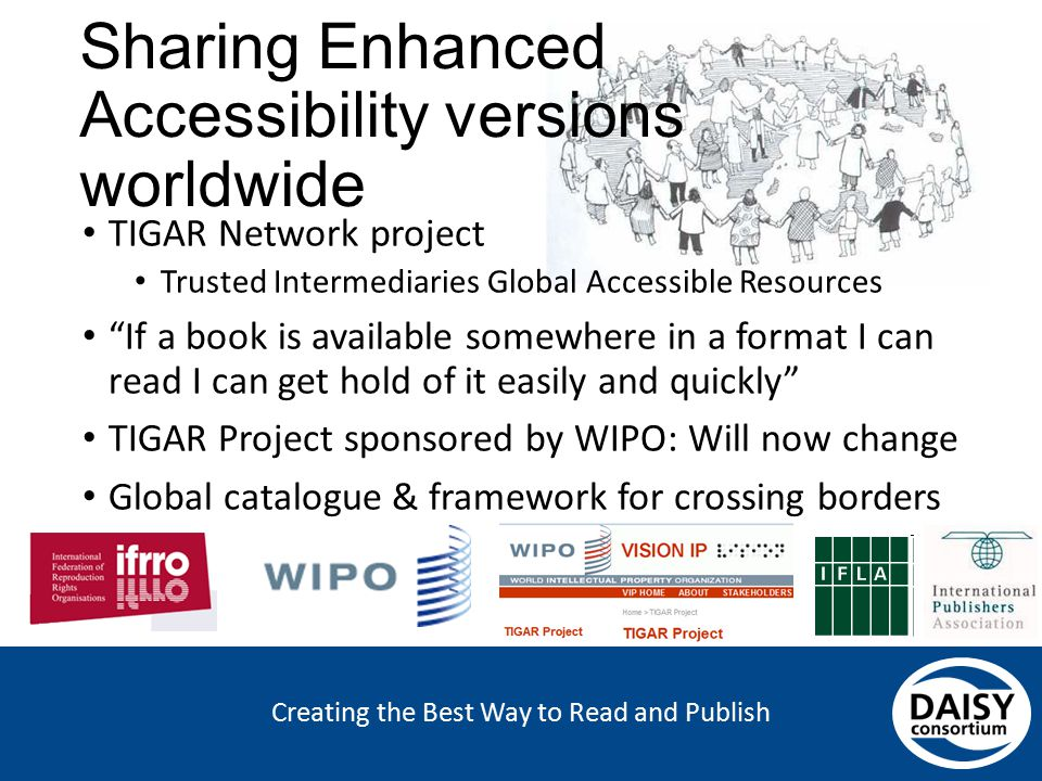 Creating the Best Way to Read and Publish Sharing Enhanced Accessibility versions worldwide TIGAR Network project Trusted Intermediaries Global Access