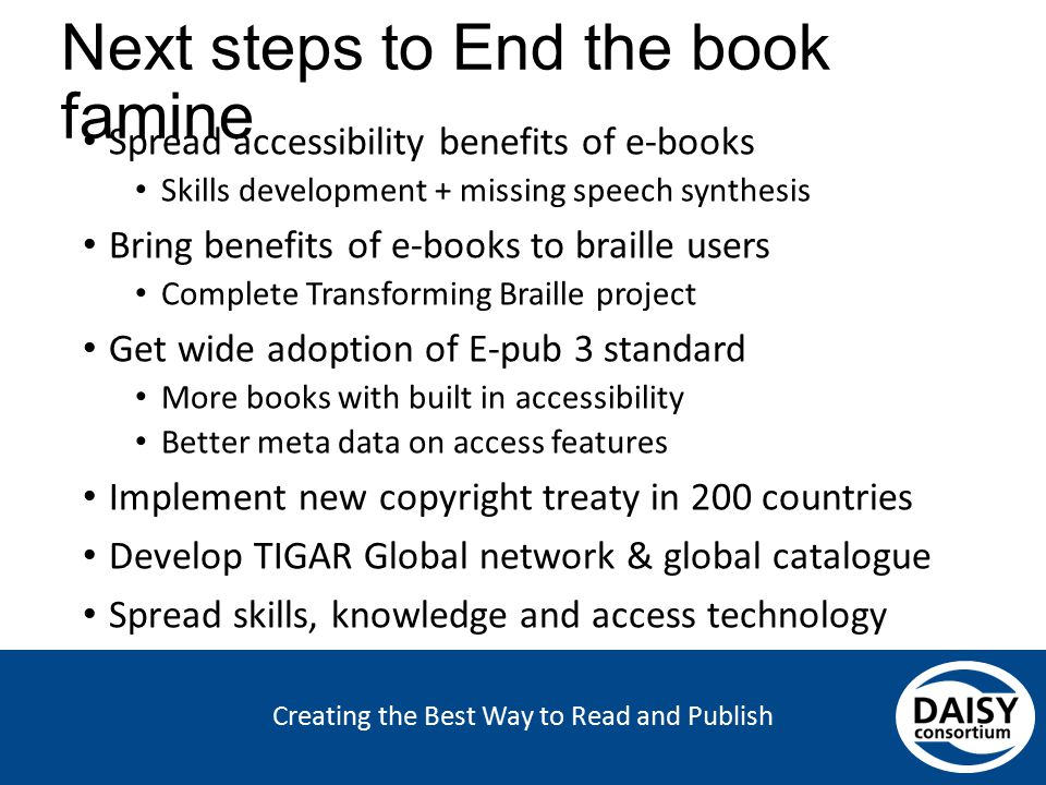 Creating the Best Way to Read and Publish Next steps to End the book famine Spread accessibility benefits of e-books Skills development + missing spee