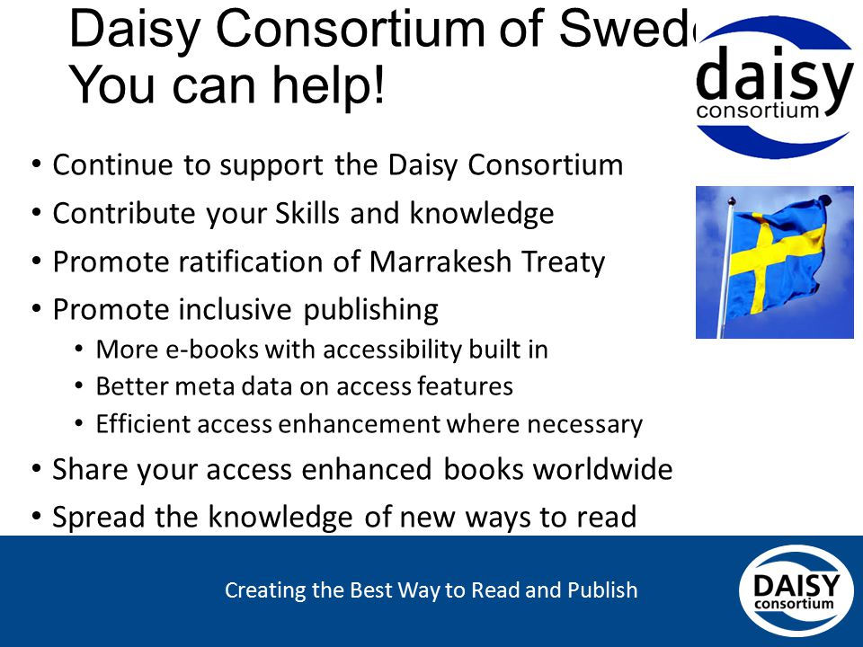 Creating the Best Way to Read and Publish Daisy Consortium of Sweden You can help! Continue to support the Daisy Consortium Contribute your Skills and
