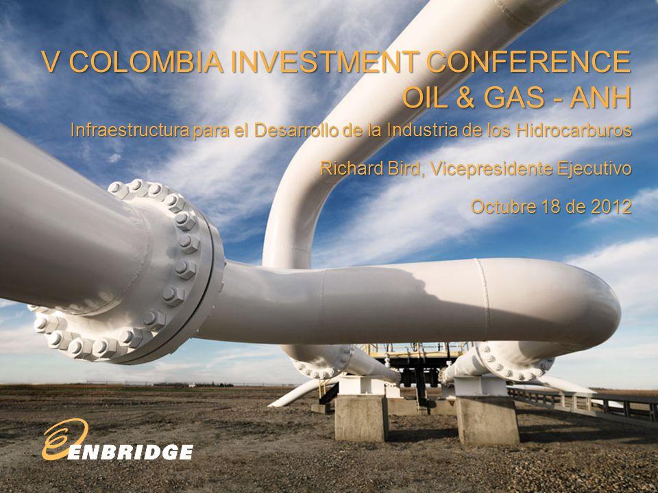 V COLOMBIA INVESTMENT CONFERENCE OIL & GAS - ANH Infraestructura para el Desarrollo de la Industria de los Hidrocarburos Richard Bird, Vicepresidente Ejecutivo Octubre 18 de 2012