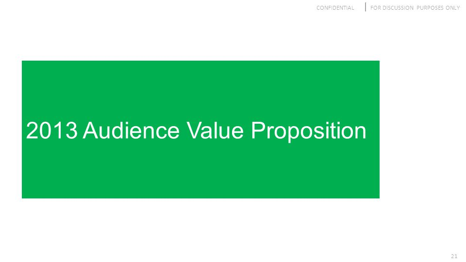 CONFIDENTIALFOR DISCUSSION PURPOSES ONLY 21 2013 Audience Value Proposition