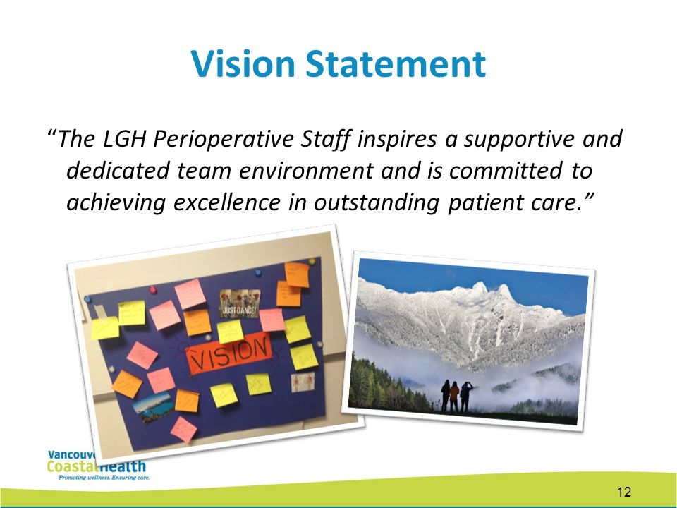 Vision Statement The LGH Perioperative Staff inspires a supportive and dedicated team environment and is committed to achieving excellence in outstanding patient care. 12