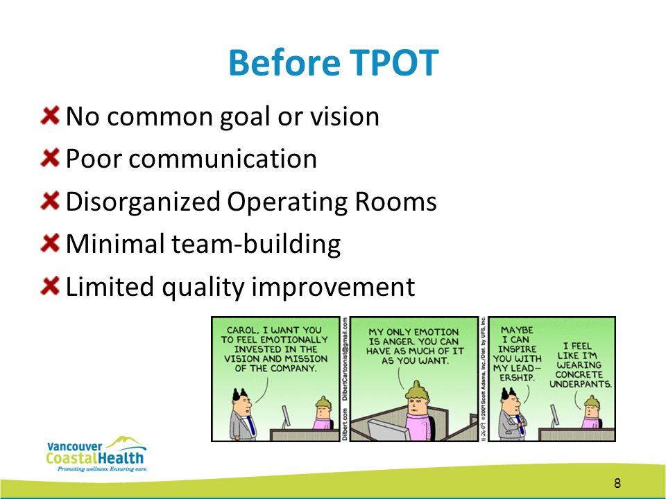 Before TPOT No common goal or vision Poor communication Disorganized Operating Rooms Minimal team-building Limited quality improvement 8