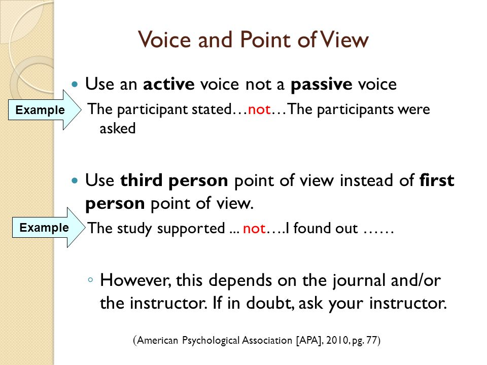 Voice and Point of View Use an active voice not a passive voice The participant stated…not…The participants were asked Use third person point of view