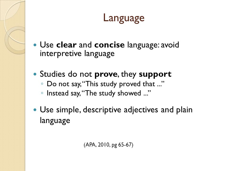 """Language Use clear and concise language: avoid interpretive language Studies do not prove, they support ◦ Do not say, """"This study proved that..."""" ◦ In"""