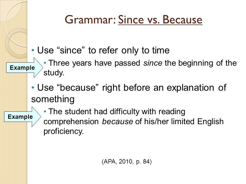 """Grammar: Since vs. Because Use """"since"""" to refer only to time Three years have passed since the beginning of the study. Use """"because"""" right before an e"""