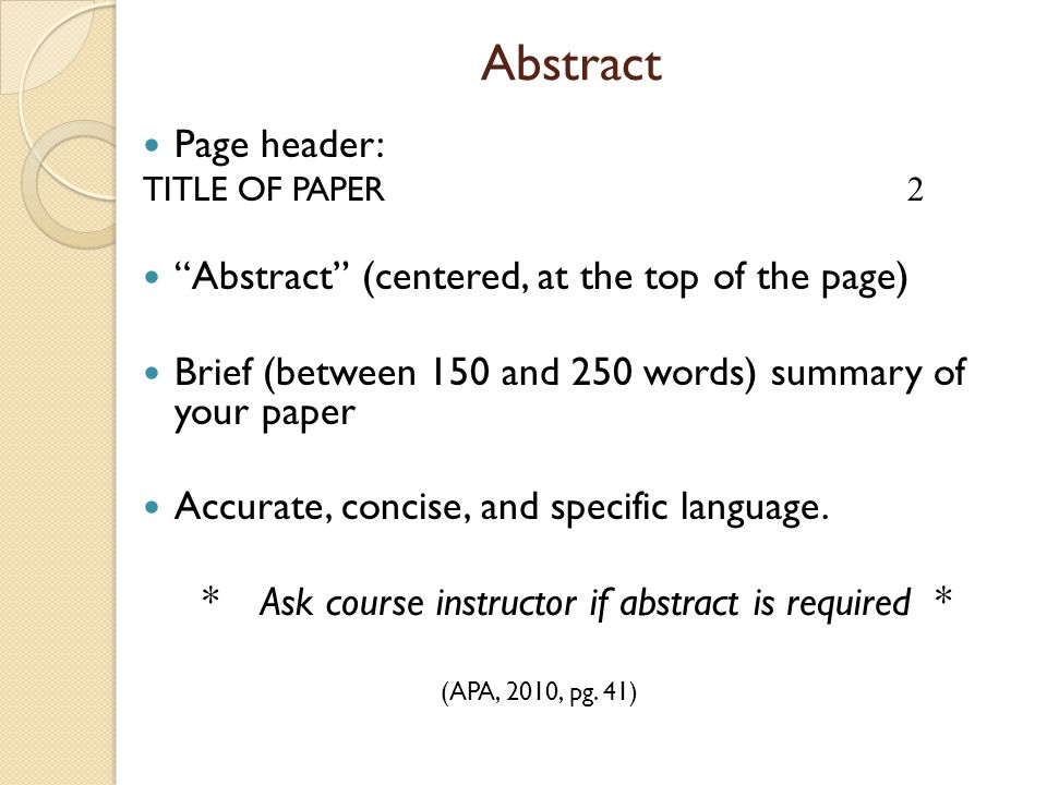 """Abstract Page header: TITLE OF PAPER 2 """"Abstract"""" (centered, at the top of the page) Brief (between 150 and 250 words) summary of your paper Accurate,"""