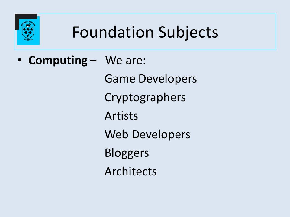 Computing – We are: Game Developers Cryptographers Artists Web Developers Bloggers Architects Foundation Subjects
