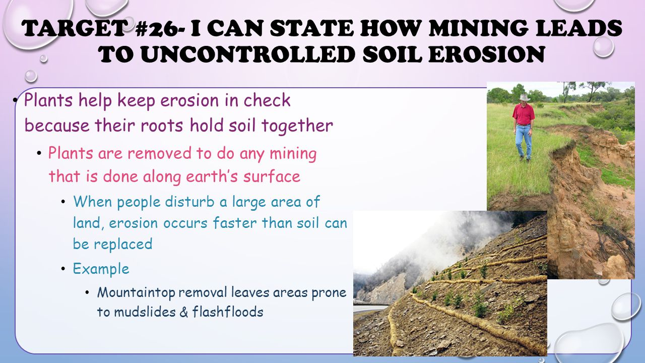 TARGET #26- I CAN STATE HOW MINING LEADS TO UNCONTROLLED SOIL EROSION Plants help keep erosion in check because their roots hold soil together Plants