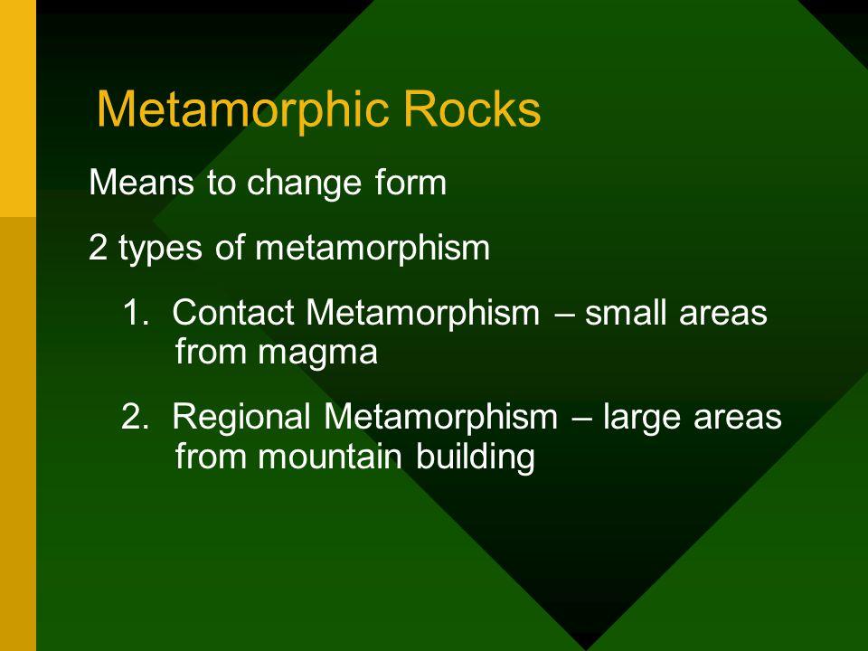 Metamorphic Rocks Means to change form 2 types of metamorphism 1.