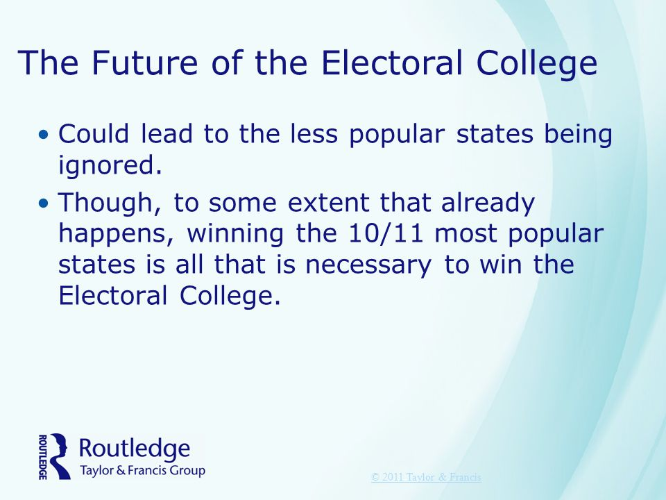 The Future of the Electoral College Could lead to the less popular states being ignored. Though, to some extent that already happens, winning the 10/1