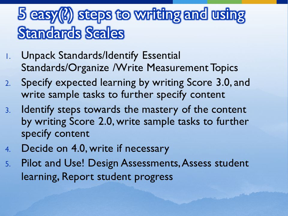 1. Unpack Standards/Identify Essential Standards/Organize /Write Measurement Topics 2.
