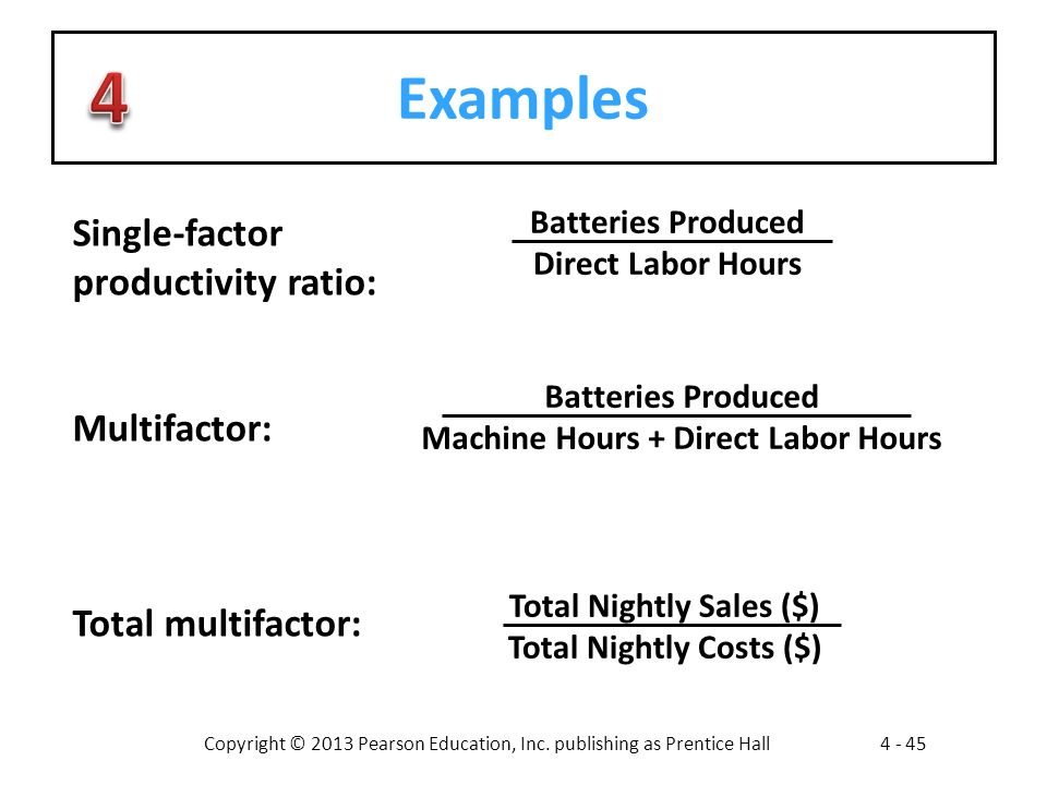 Copyright © 2013 Pearson Education, Inc. publishing as Prentice Hall4 - 45 Examples Batteries Produced Machine Hours + Direct Labor Hours Total Nightl