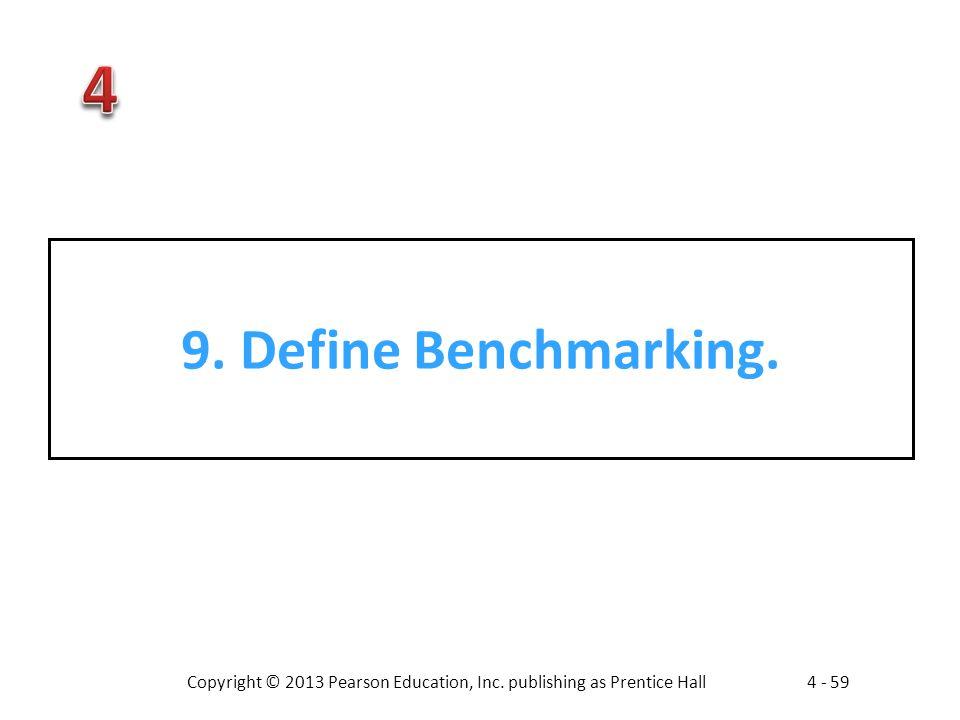 Copyright © 2013 Pearson Education, Inc. publishing as Prentice Hall4 - 59 9. Define Benchmarking.