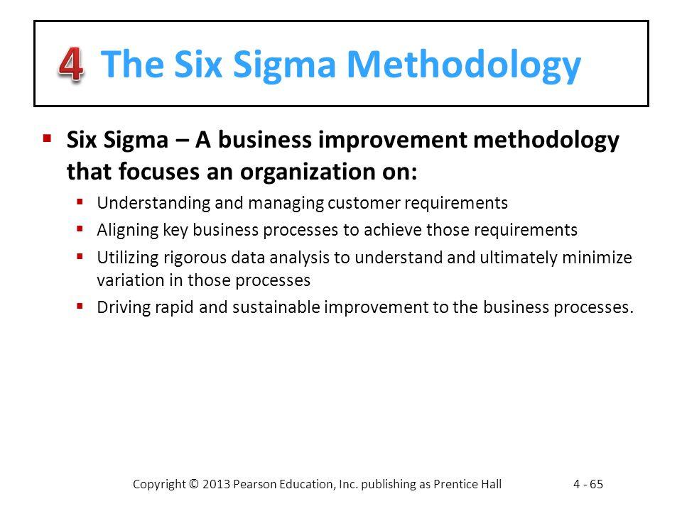 Copyright © 2013 Pearson Education, Inc. publishing as Prentice Hall4 - 65 The Six Sigma Methodology  Six Sigma – A business improvement methodology