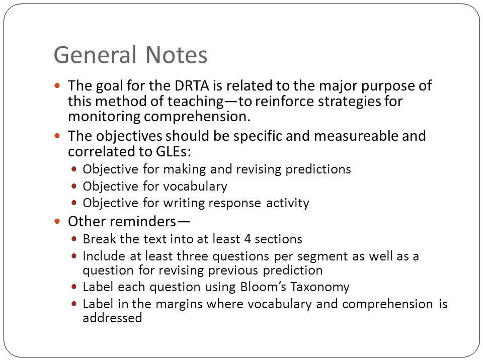 General Notes The goal for the DRTA is related to the major purpose of this method of teaching—to reinforce strategies for monitoring comprehension.