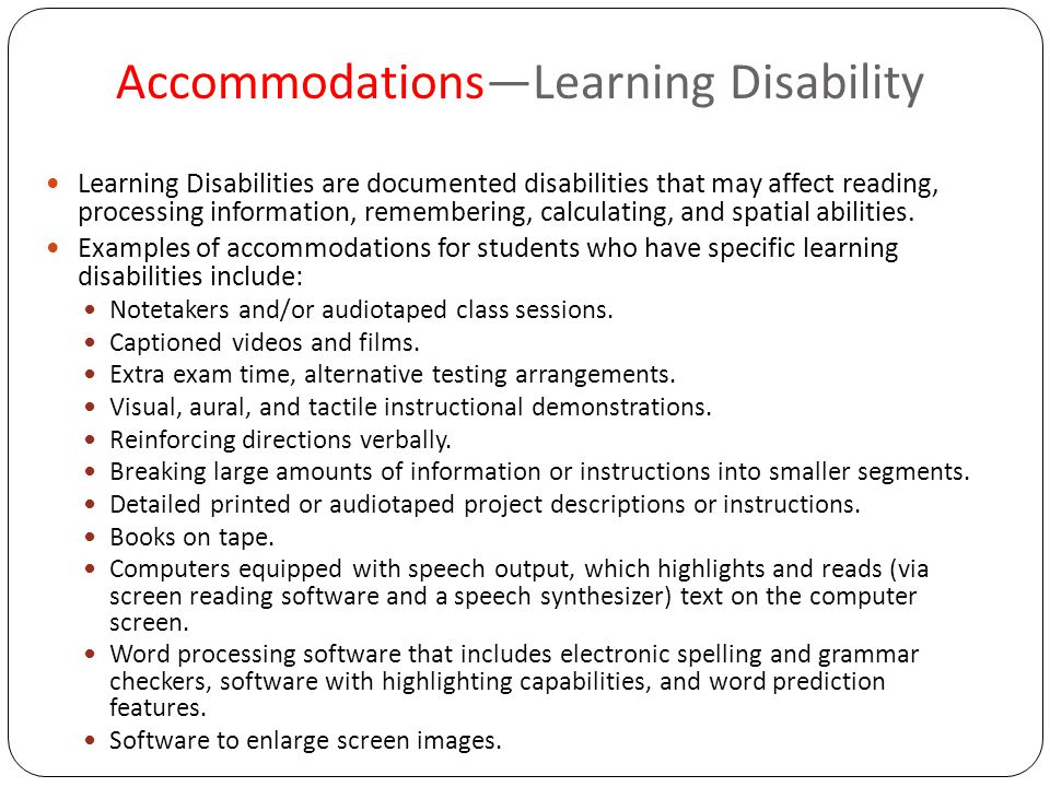 Accommodations—Learning Disability Learning Disabilities are documented disabilities that may affect reading, processing information, remembering, calculating, and spatial abilities.