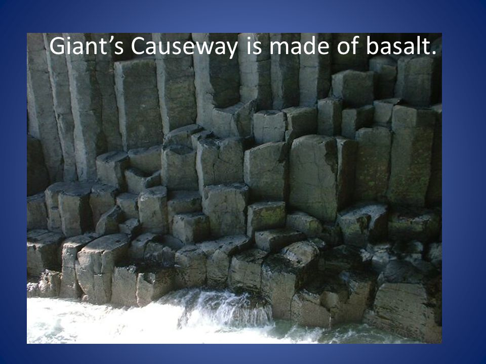 Giant's Causeway is made of basalt.