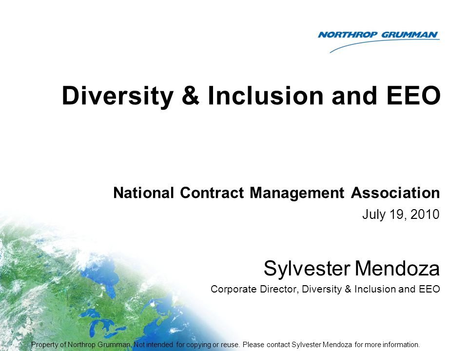 Diversity & Inclusion and EEO July 19, 2010 Sylvester Mendoza Corporate Director, Diversity & Inclusion and EEO National Contract Management Associati