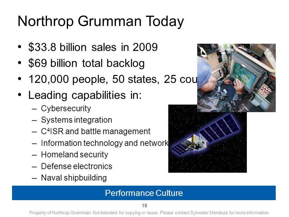 18 Northrop Grumman Today $33.8 billion sales in 2009 $69 billion total backlog 120,000 people, 50 states, 25 countries Leading capabilities in: – Cyb