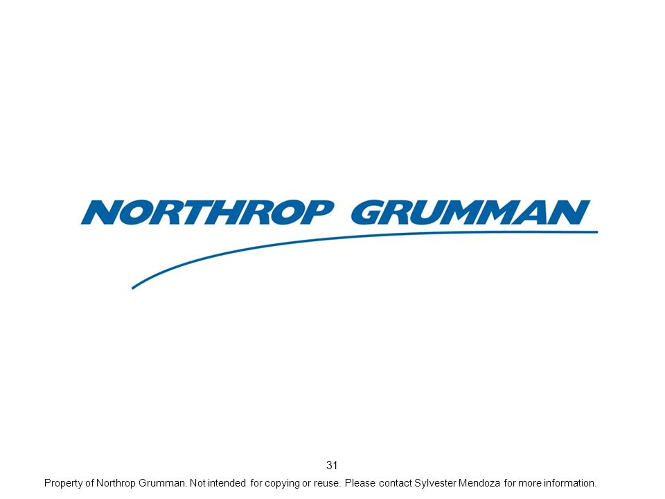 31 Property of Northrop Grumman. Not intended for copying or reuse. Please contact Sylvester Mendoza for more information.