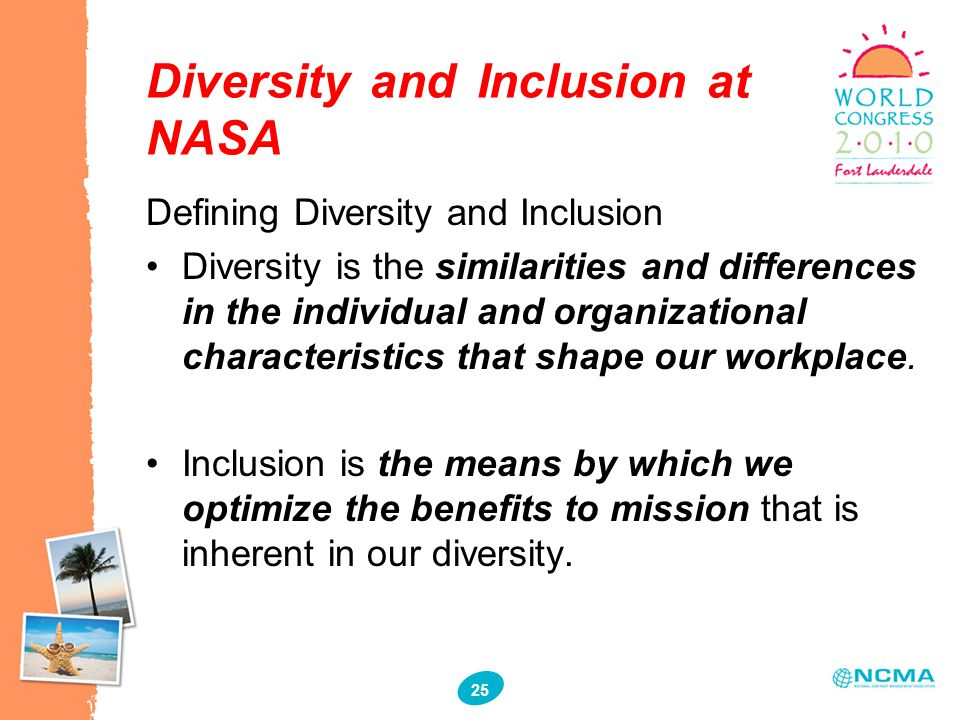 33 25 Diversity and Inclusion at NASA Defining Diversity and Inclusion Diversity is the similarities and differences in the individual and organizatio