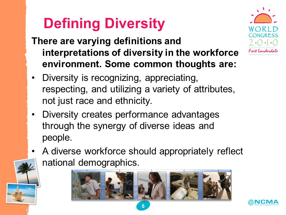 5 5 Defining Diversity There are varying definitions and interpretations of diversity in the workforce environment.