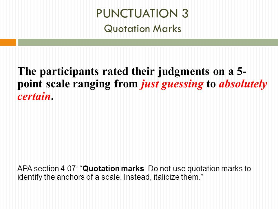 PUNCTUATION 3 Quotation Marks The participants rated their judgments on a 5- point scale ranging from just guessing to absolutely certain. APA section
