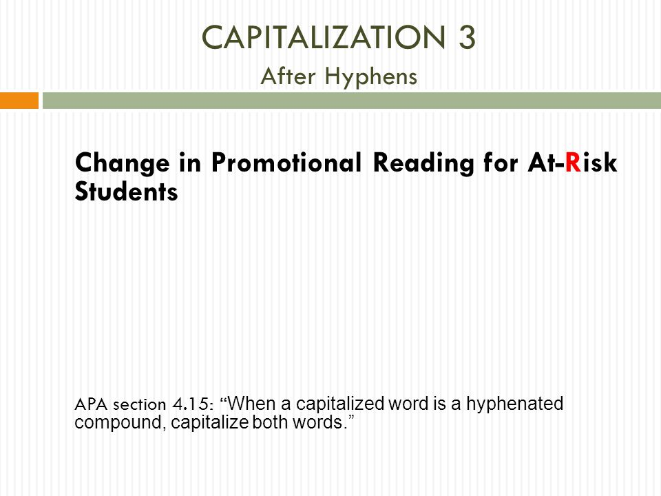 "CAPITALIZATION 3 After Hyphens Change in Promotional Reading for At-Risk Students APA section 4.15: "" When a capitalized word is a hyphenated compound"