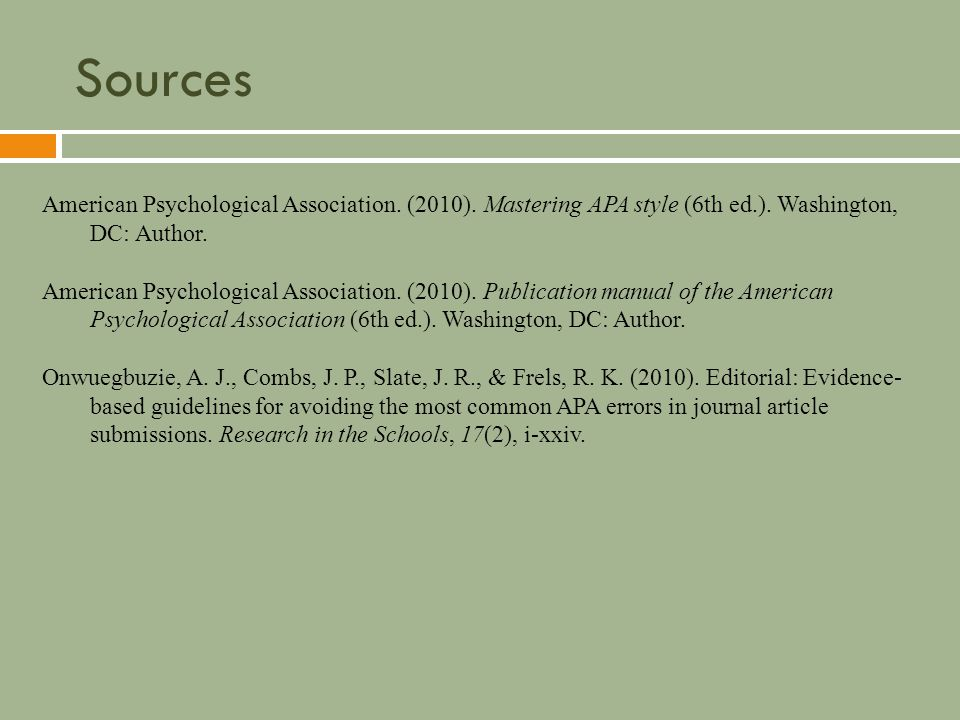 Sources American Psychological Association. (2010). Mastering APA style (6th ed.). Washington, DC: Author. American Psychological Association. (2010).