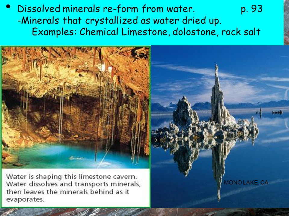 Dissolved minerals re-form from water. p. 93 -Minerals that crystallized as water dried up. Examples: Chemical Limestone, dolostone, rock salt MONO LA