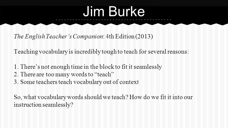 The English Teacher's Companion: 4th Edition (2013) Teaching vocabulary is incredibly tough to teach for several reasons: 1.