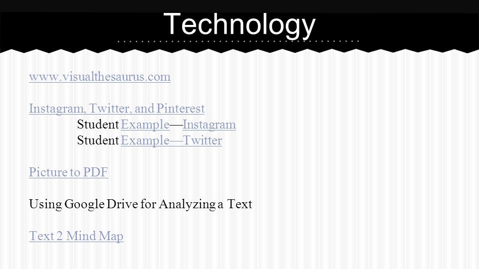 www.visualthesaurus.com Instagram, Twitter, and Pinterest Student Example—InstagramExampleInstagram Student Example—TwitterExample—Twitter Picture to PDF Using Google Drive for Analyzing a Text Text 2 Mind Map Technology