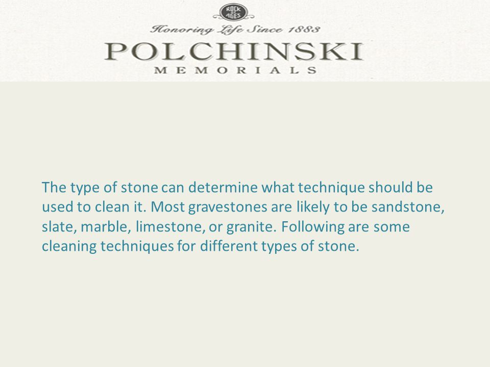 The type of stone can determine what technique should be used to clean it.