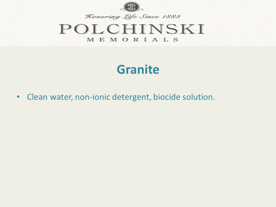 Granite Clean water, non-ionic detergent, biocide solution.