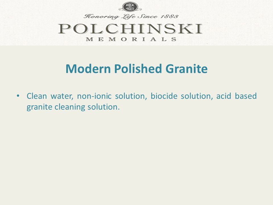 Modern Polished Granite Clean water, non-ionic solution, biocide solution, acid based granite cleaning solution.