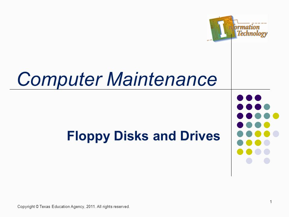 Floppy Disks and Drives Copyright © Texas Education Agency, 2011.