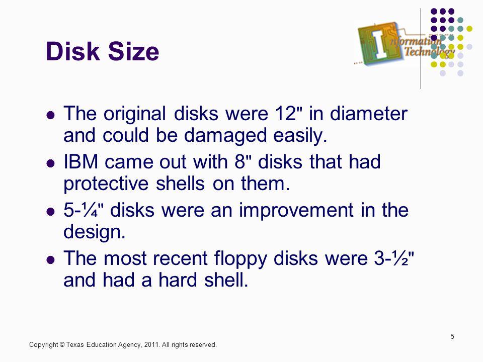 Floppy Capacity Designations (5-¼ ): DS:DD – Double-Sided, Double-Density (360KB) DS:HD – Double-Sided, High-Density (1.2MB) Designations (3-½ ) DS:DD – Double-Sided, Double-Density (720KB) DS:HD – Double-Sided, High-Density (1.44MB) DS:EHD – Double-Sided, Extra High-Density (2.88MB) 6 Copyright © Texas Education Agency, 2011.