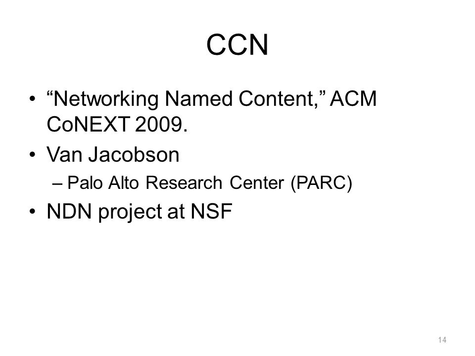 CCN Networking Named Content, ACM CoNEXT 2009.