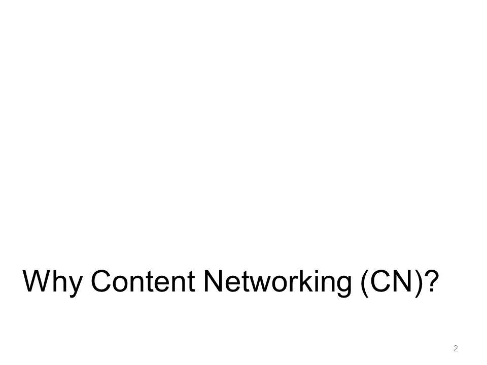 CCN: Strengths and Weaknesses Pros Better availability Better delivery Inter-ISP traffic Accountability, Policing Integrity Authentication Serverless computing Multicast Mobility Cons Huge scalability concern More in-network processing Potentially more signaling for routing 23