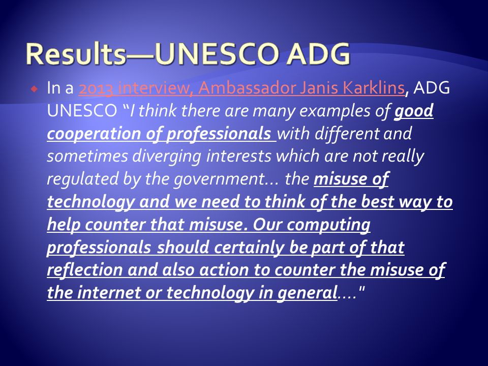  In a 2013 interview, Ambassador Janis Karklins, ADG UNESCO I think there are many examples of good cooperation of professionals with different and sometimes diverging interests which are not really regulated by the government...