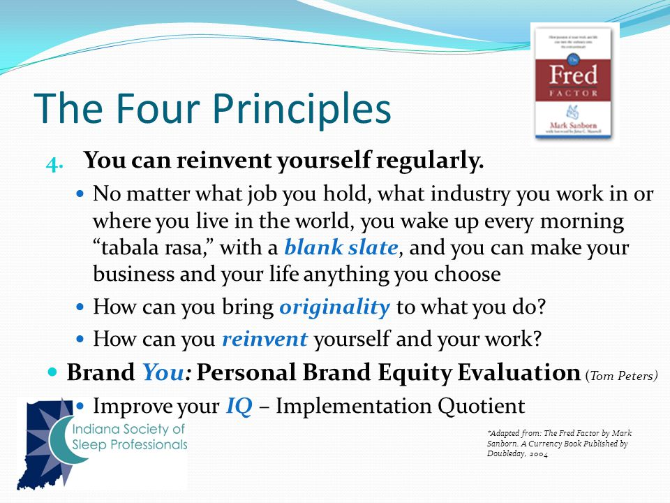 The Four Principles 4. You can reinvent yourself regularly.