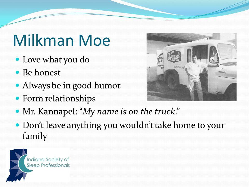 Milkman Moe Love what you do Be honest Always be in good humor.