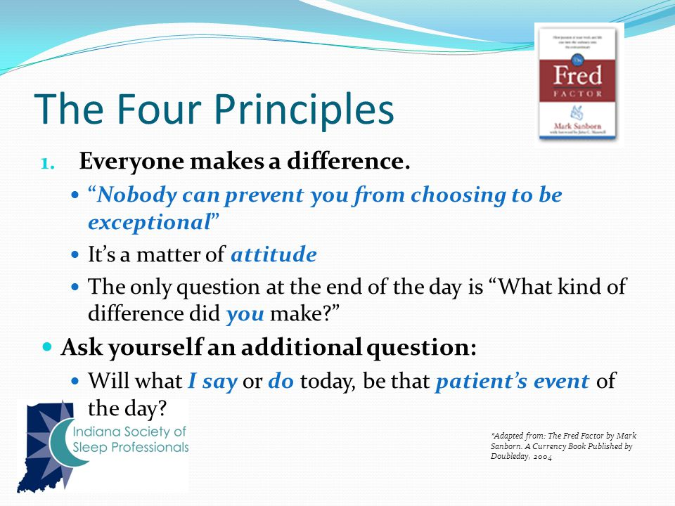 The Four Principles 1. Everyone makes a difference.