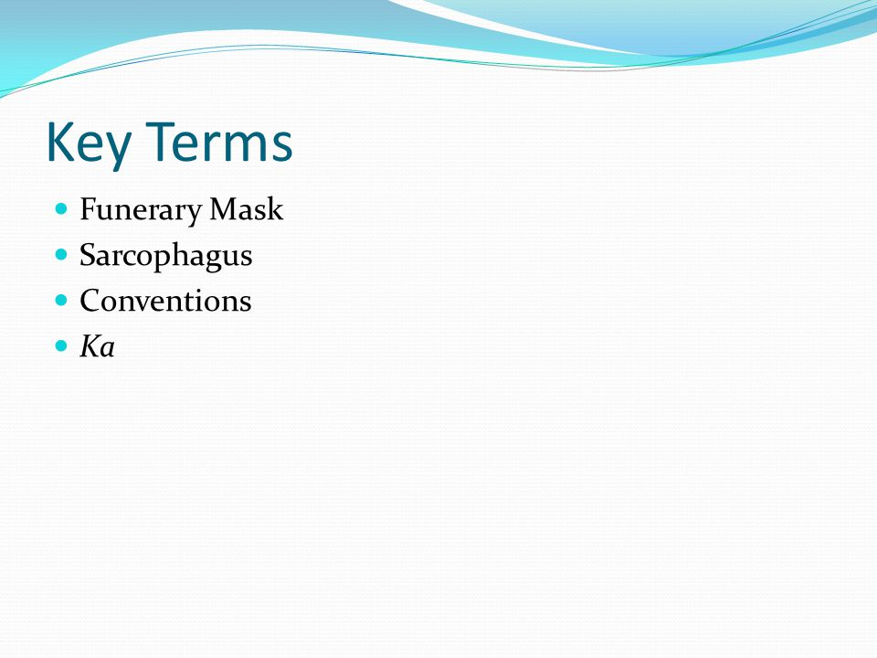 Key Terms Funerary Mask Sarcophagus Conventions Ka