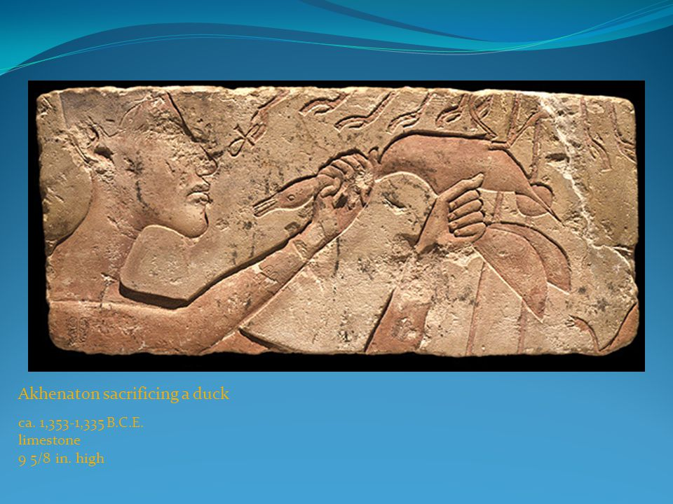Akhenaton sacrificing a duck ca. 1,353-1,335 B.C.E. limestone 9 5/8 in. high